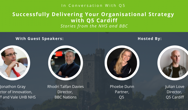 Successfully Delivering Your Organisational Strategy with Q5 Cardiff